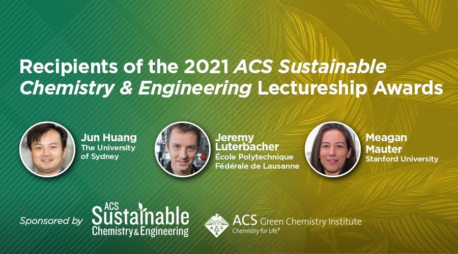 Huang, Luterbacher, and Mauter: Winners of the 2021 ACS Sustainable Chemistry & Engineering Lectureship Awards